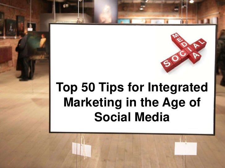 Top 50 Tips for Integrated Marketing in the Age of      Social Media