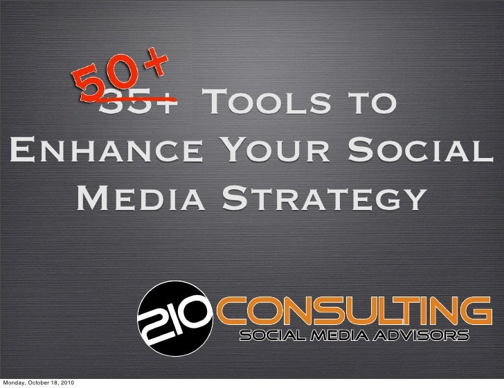 35+ Tools to  Enhance Your Social    Media Strategy   Monday, October 18, 2010