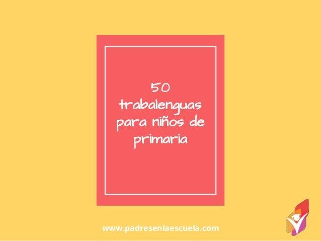 50 trabalenguas para niños de primaria www.padresenlaescuela.com