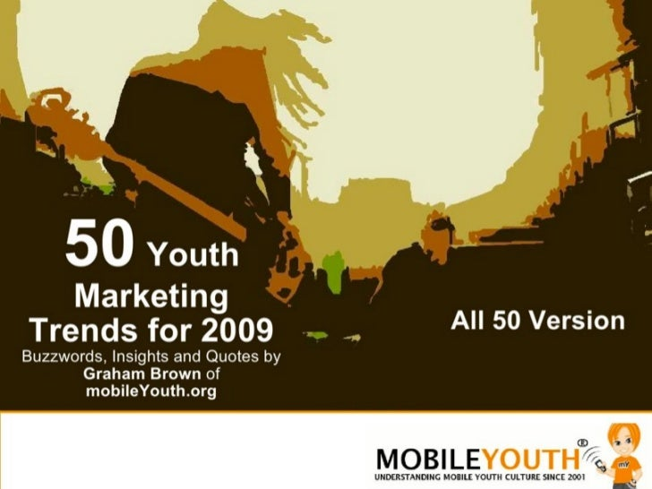 (Graham Brown mobileYouth) All 50 Youth Marketing Trends for 2009