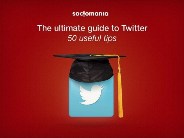 The ultimate guide to Twitter – 50 useful tips