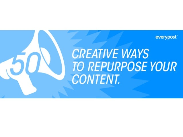 50 Creative Ways to Repurpose Your Content