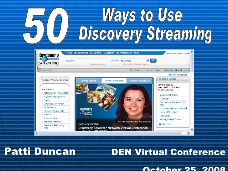 50 Ways to Use Discovery Streaming Patti Duncan DEN Virtual Conference October 25, 2008
