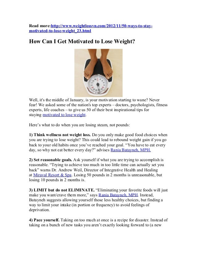 Read more:http://www.weightlossvn.com/2012/11/50-ways-to-stay-motivated-to-lose-weight_23.htmlHow Can I Get Motivated to L...