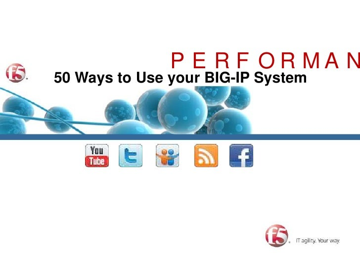 50 Ways to Use Your BIG-IP System - Performance