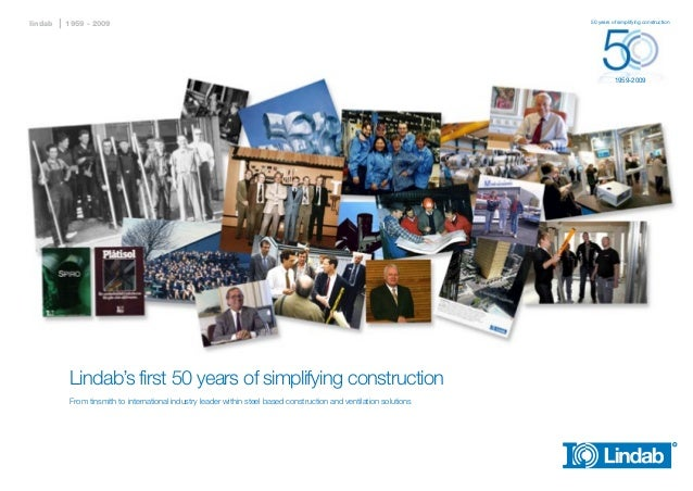 lindab  1959 - 2009  50 years of simplifying construction  1959-2009  Lindab's first 50 years of simplifying construction ...