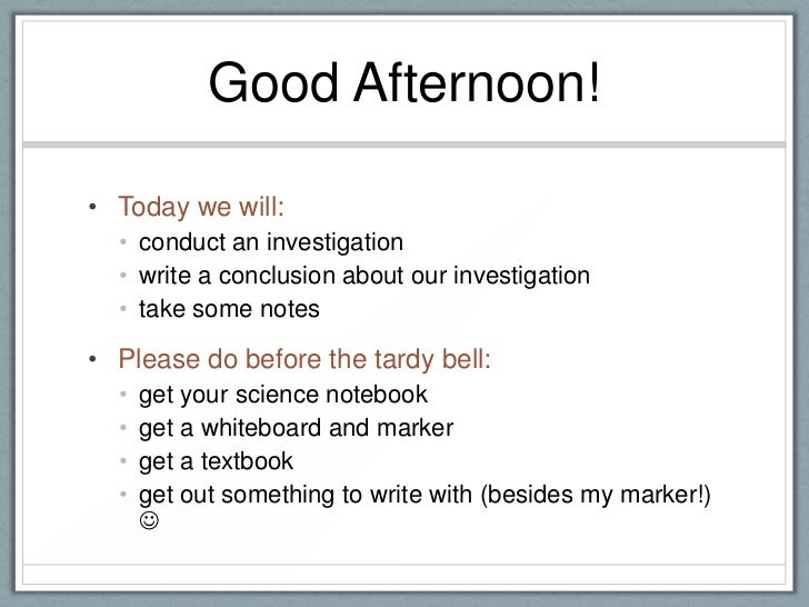 Good Afternoon!<br />Today we will:<br />conduct an investigation<br />write a conclusion about our investigation<br />tak...