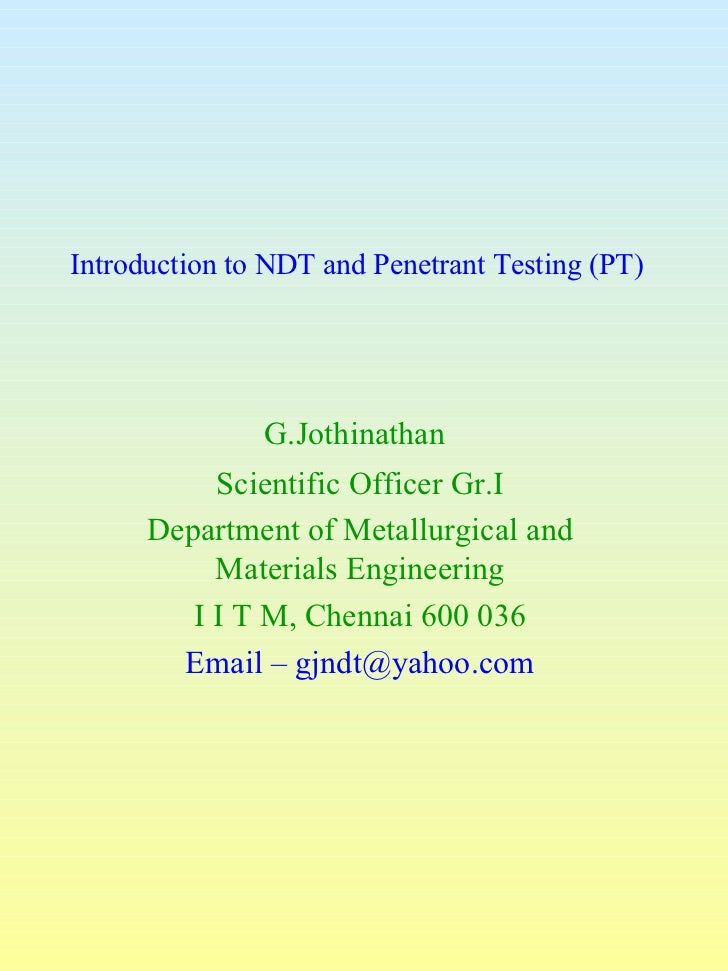 Introduction to NDT and Penetrant Testing (PT)               G.Jothinathan           Scientific Officer Gr.I      Departme...