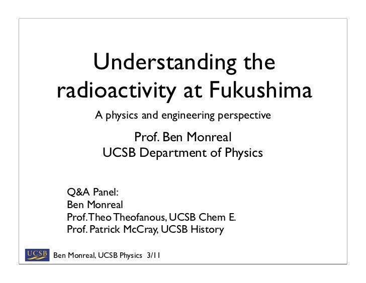 Understanding theradioactivity at Fukushima           A physics and engineering perspective                 Prof. Ben Monr...