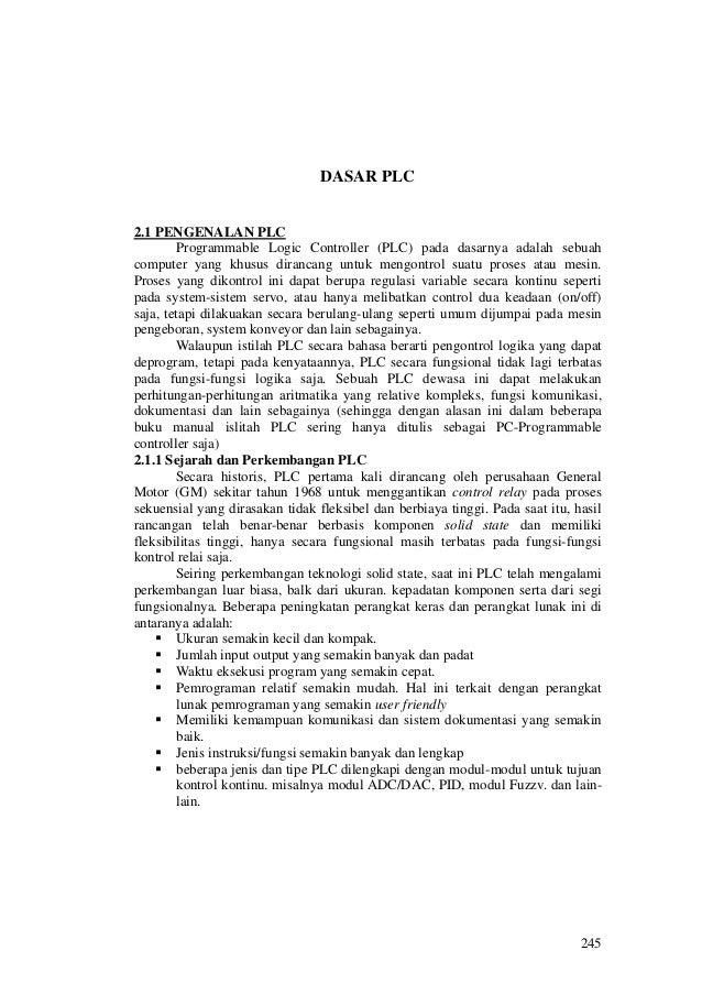 245DASAR PLC2.1 PENGENALAN PLCProgrammable Logic Controller (PLC) pada dasarnya adalah sebuahcomputer yang khusus dirancan...