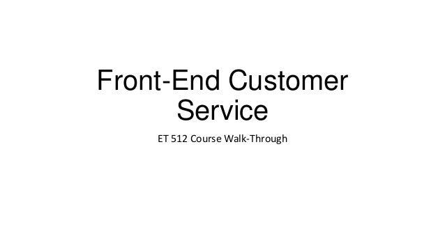 Front-End Customer      Service    ET 512 Course Walk-Through