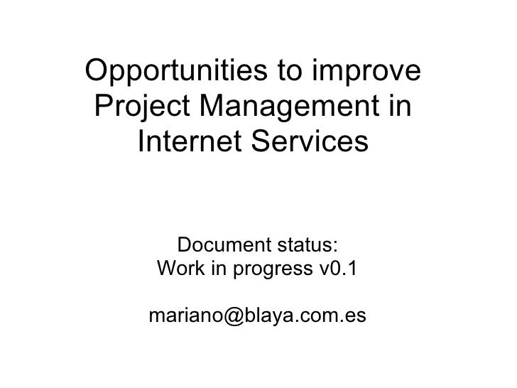 Opportunities to improve Project Management in Internet Services Document status: Work in progress v0.1 [email_address]