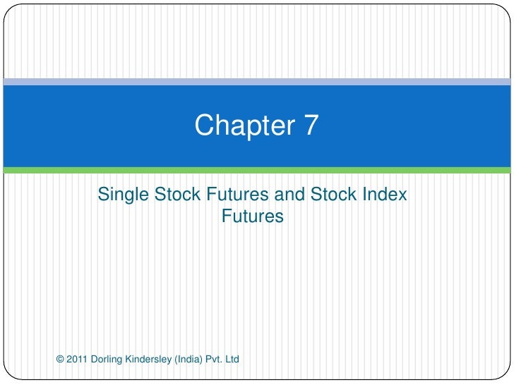Chapter 7         Single Stock Futures and Stock Index                       Futures© 2011 Dorling Kindersley (India) Pvt....