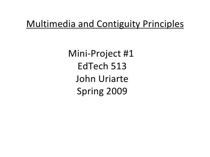 Mini-Project #1  EdTech 513 John Uriarte Spring 2009 Multimedia and Contiguity Principles