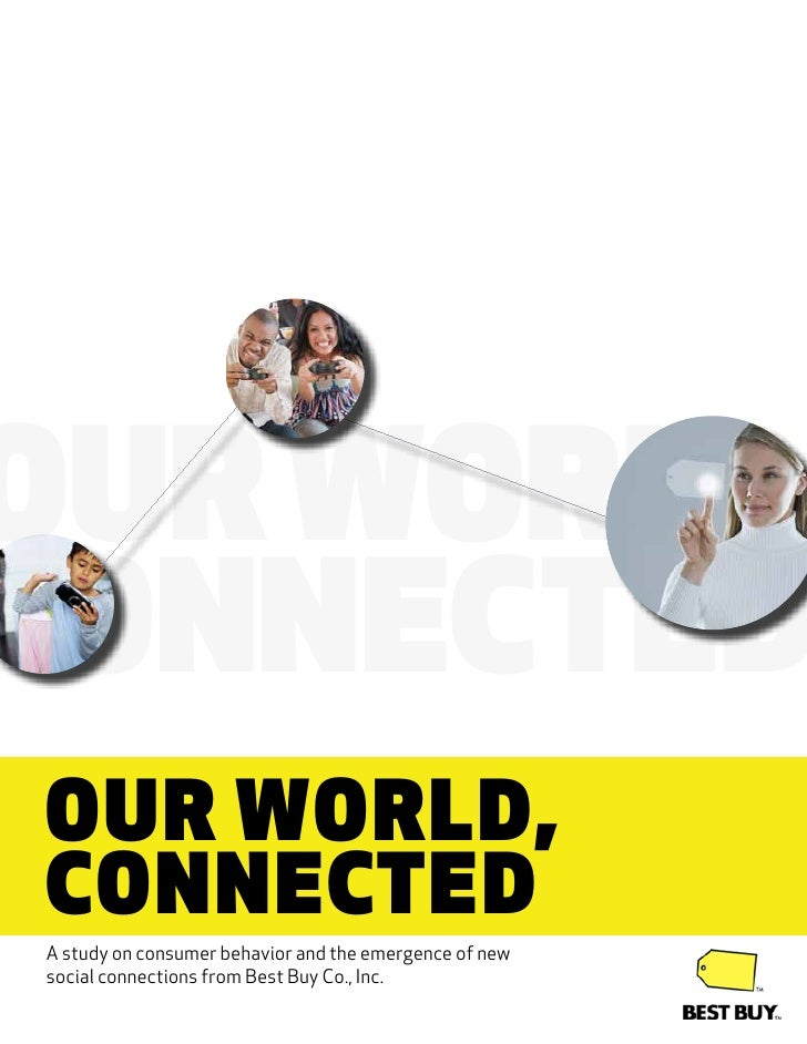 OUR WORLD CONNECTED OUR WORLD, CONNECTED A study on consumer behavior and the emergence of new social connections from Bes...