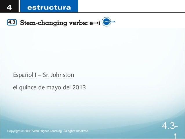 Español I – Sr. Johnstonel quince de mayo del 2013Copyright © 2008 Vista Higher Learning. All rights reserved.4.3-