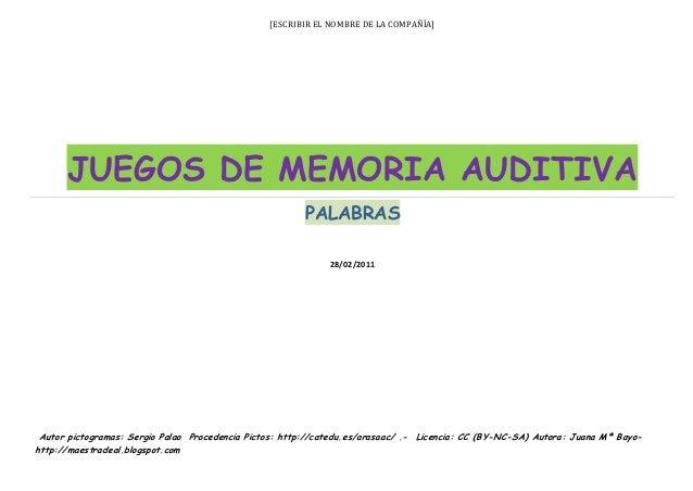 [ESCRIBIR EL NOMBRE DE LA COMPAÑÍA] JUEGOS DE MEMORIA AUDITIVA PALABRAS  28/02/2011  Autor pictogramas: Sergio Palao Proce...