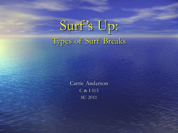 Surf's Up: Types of Surf Breaks Carrie Anderson C & I 515 SU 2011