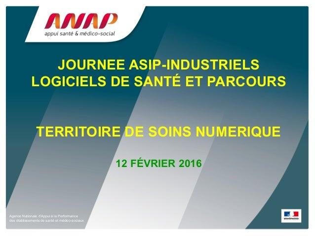 Agence Nationale d'Appui à la Performance des établissements de santé et médico-sociaux JOURNEE ASIP-INDUSTRIELS LOGICIELS...
