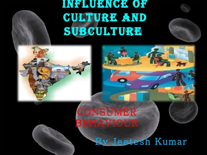 Influence ofculture andsubculture CONSUMER BEHAVIOUR    By Jeetesh Kumar