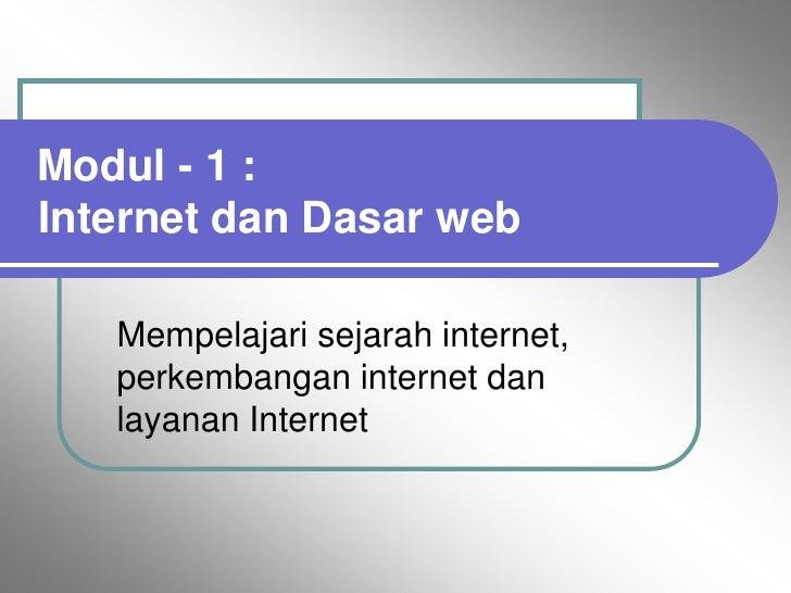 Modul - 1 :Internet dan Dasar web   Mempelajari sejarah internet,   perkembangan internet dan   layanan Internet