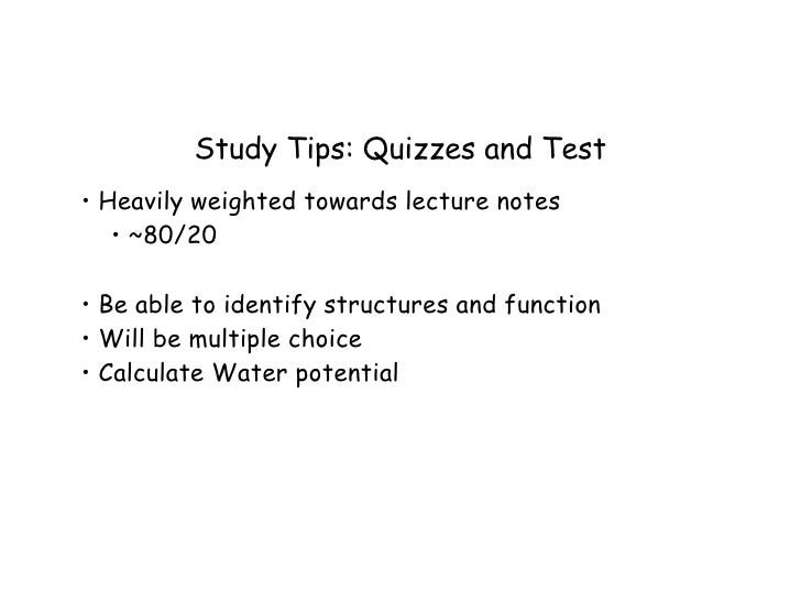 Study Tips: Quizzes and Test• Heavily weighted towards lecture notes   • ~80/20•Be able to identify structures and functi...
