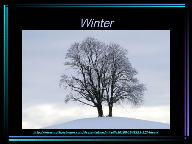 Winterhttp://www.authorstream.com/Presentation/mireille30100-1648355-517-hiver/