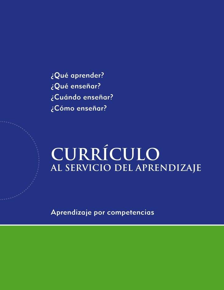 ¿Qué aprender?¿Qué enseñar?¿Cuándo enseñar?¿Cómo enseñar?currículoal servicio del aprendizajeAprendizaje por competencias ...