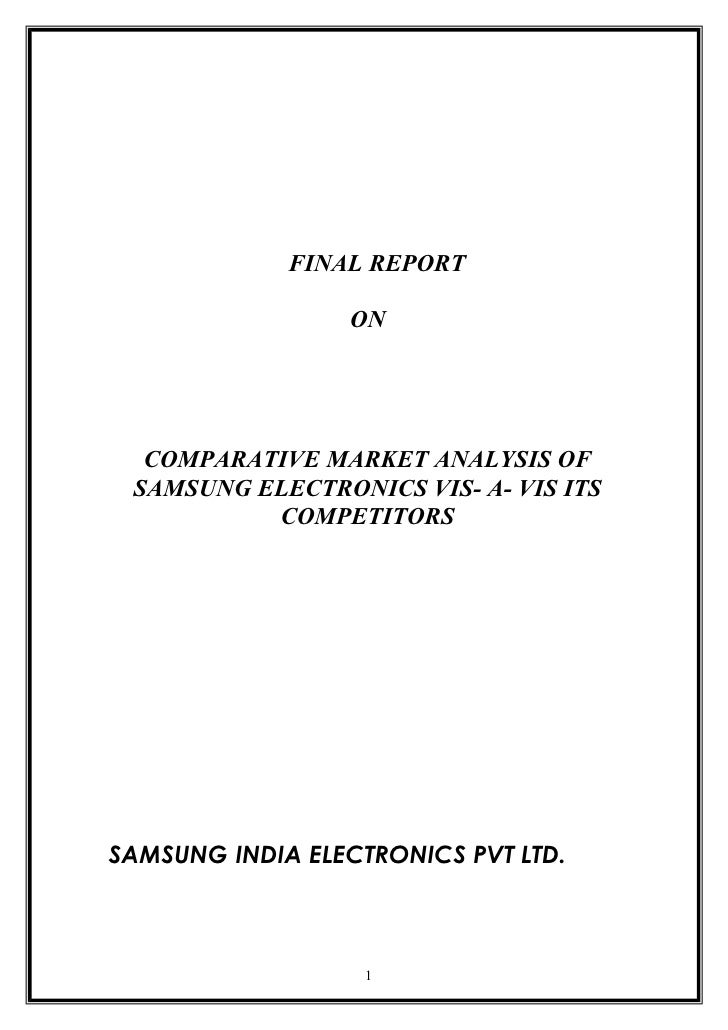 FINAL REPORT                 ON  COMPARATIVE MARKET ANALYSIS OF SAMSUNG ELECTRONICS VIS- A- VIS ITS          COMPETITORSSA...