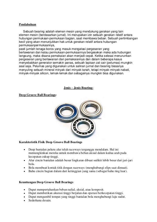 Pendahuluan   Sebuah bearing adalah elemen mesin yang mendukung gerakan yang lainelemen mesin (berdasarkan jurnal). Ini me...