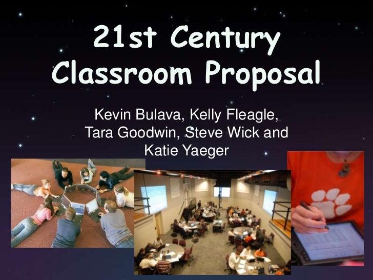 21st Century Classroom Proposal<br />Kevin Bulava, Kelly Fleagle, <br />Tara Goodwin, Steve Wick and<br />Katie Yaeger<br />