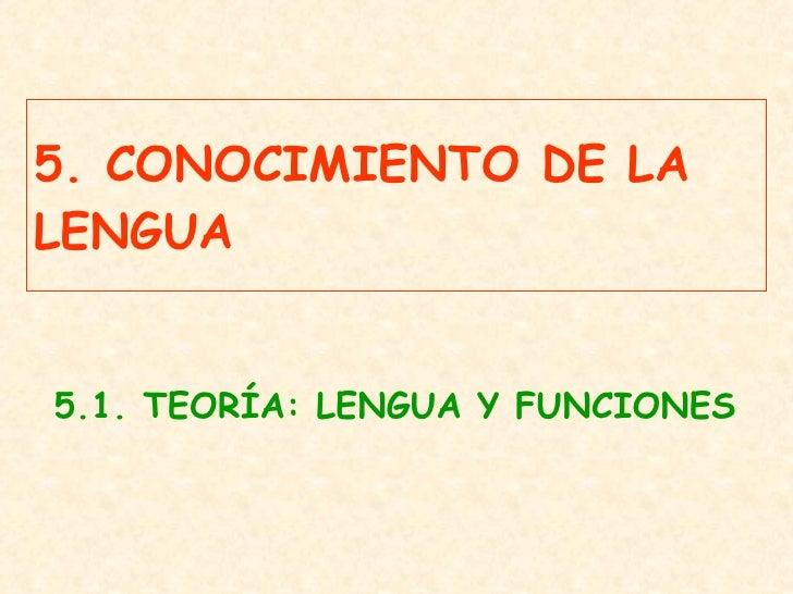 5. CONOCIMIENTO DE LA LENGUA 5.1. TEORÍA: LENGUA Y FUNCIONES