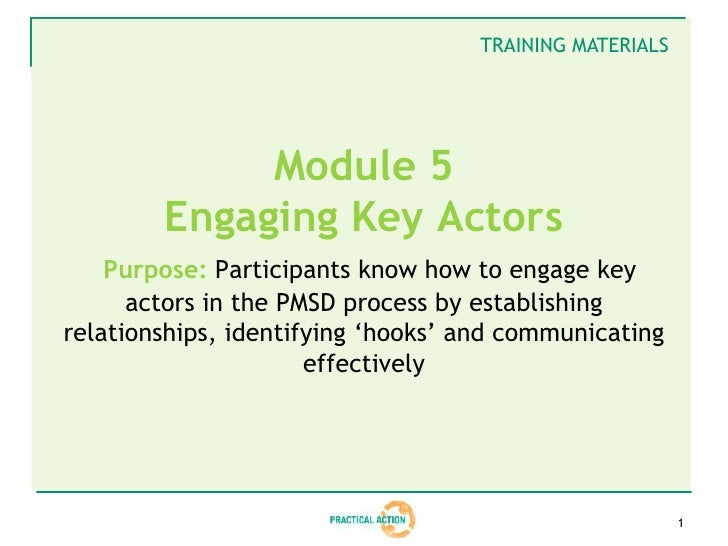 TRAINING MATERIALS             Module 5        Engaging Key Actors    Purpose: Participants know how to engage key      ac...