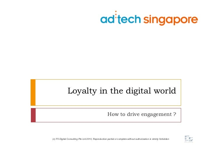 Loyalty in the digital world                                                      How to drive engagement ?(c) F5 Digital ...