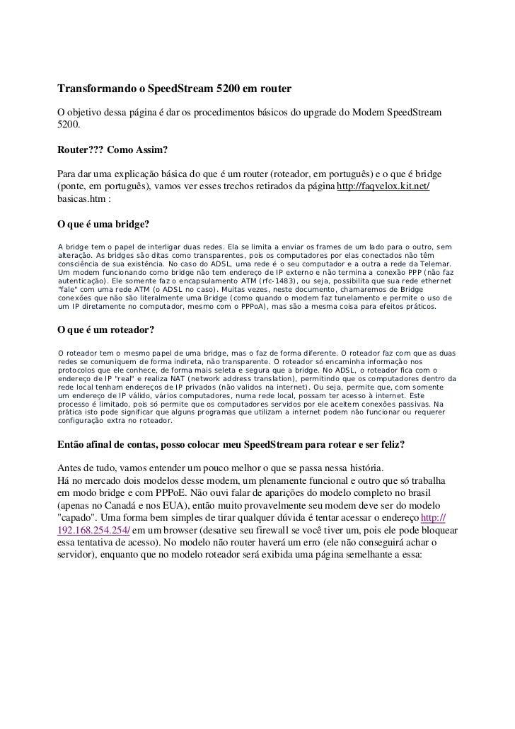 Transformando o SpeedStream 5200 em routerO objetivo dessa página é dar os procedimentos básicos do upgrade do Modem Speed...