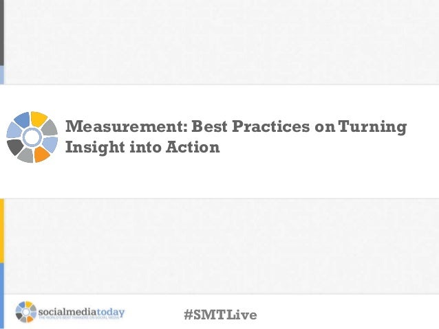 Measurement: Best Practices on Turning Insight into Action #SMTLive