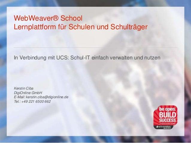 WebWeaver® School Lernplattform für Schulen und Schulträger In Verbindung mit UCS: Schul-IT einfach verwalten und nutzen K...