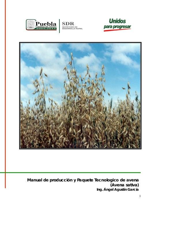 1 Manual de producción y Paquete Tecnologico de avena (Avena sativa) Ing. Ángel Agustín García