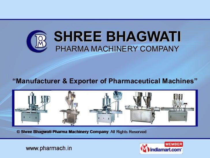 "SHREE BHAGWATI PHARMA MACHINERY COMPANY "" Manufacturer & Exporter of Pharmaceutical Machines"""
