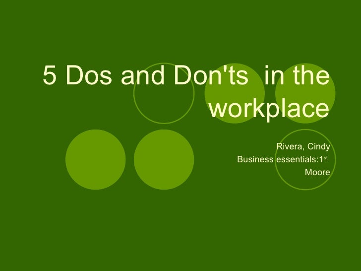5 Dos and Don'ts  in the workplace Rivera, Cindy Business essentials:1 st   Moore