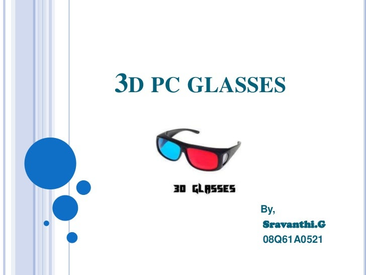 3D PC GLASSES           By,           Sravanthi.G           08Q61A0521