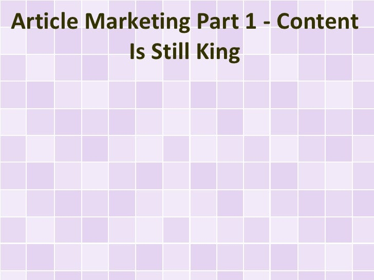 Article Marketing Part 1 - Content           Is Still King