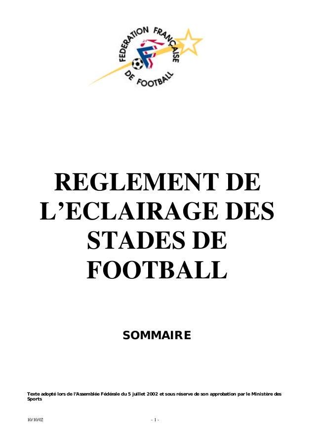10/10/02 - 1 -REGLEMENT DEL'ECLAIRAGE DESSTADES DEFOOTBALLSOMMAIRETexte adopté lors de l'Assemblée Fédérale du 5 juillet 2...