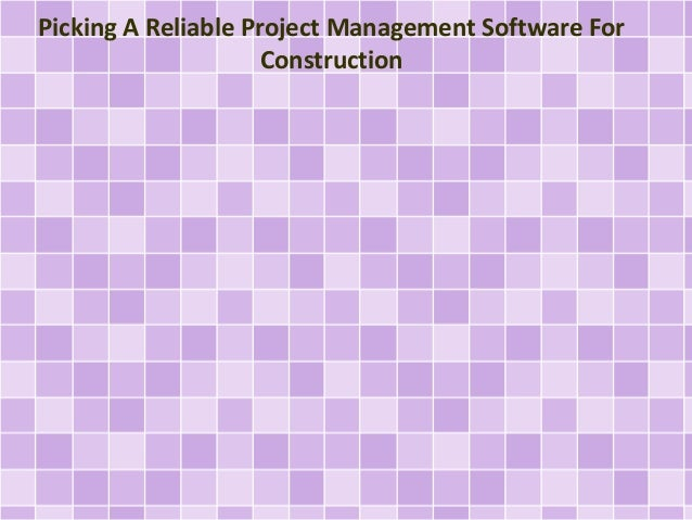 Picking A Reliable Project Management Software For Construction