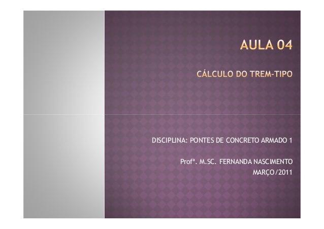 DISCIPLINA: PONTES DE CONCRETO ARMADO 1Profª. M.SC. FERNANDA NASCIMENTOMARÇO/2011