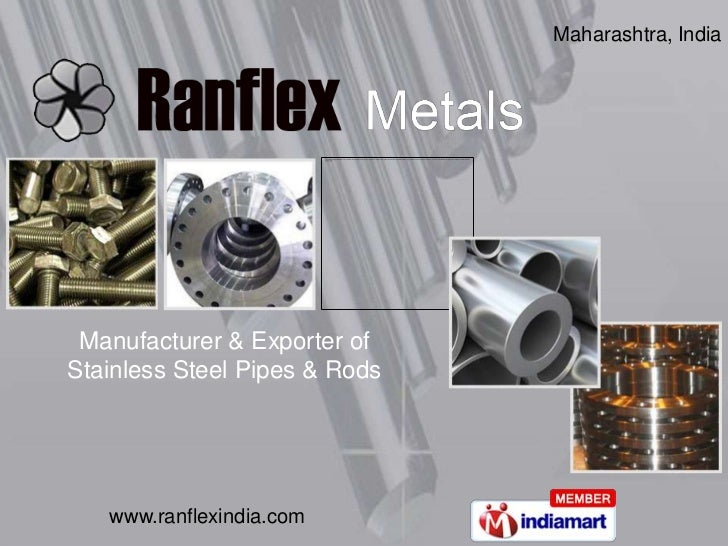 Maharashtra, India Manufacturer & Exporter ofStainless Steel Pipes & Rods   www.ranflexindia.com