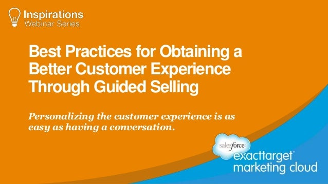 Best Practices for Obtaining a Better Customer Experience Through Guided Selling Personalizing the customer experience is ...