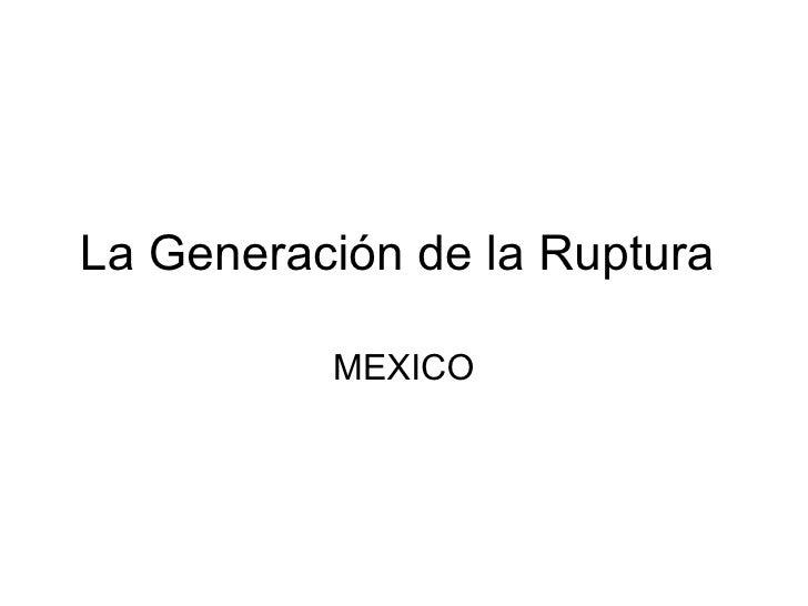 La Generación de la Ruptura  MEXICO