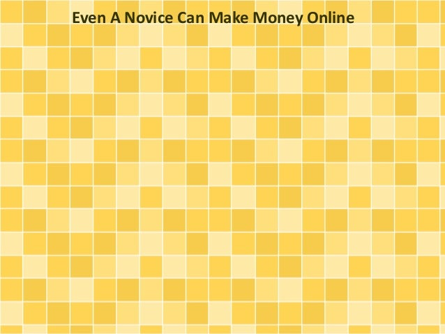 Even A Novice Can Make Money Online