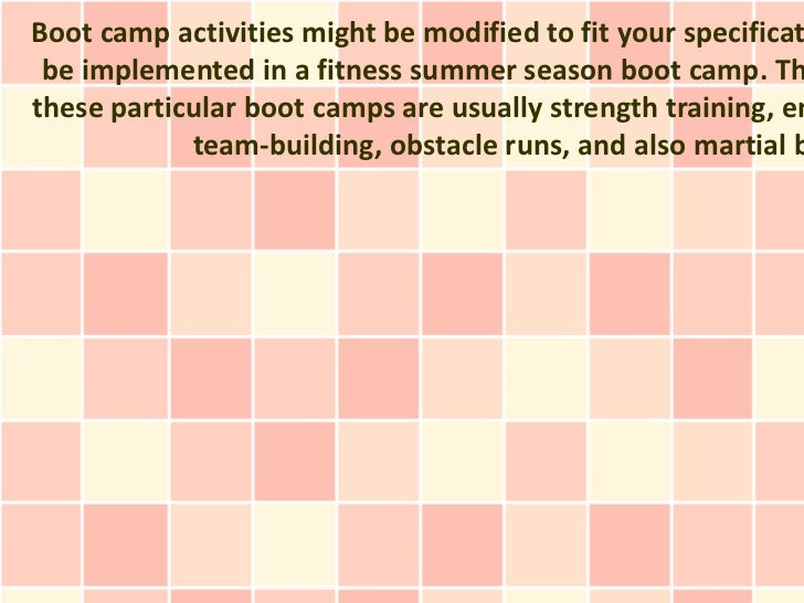 Boot camp activities might be modified to fit your specificat be implemented in a fitness summer season boot camp. Ththese...